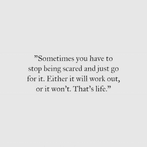 "Life, Work, and Will: ""Sometimes vou have to  stop being scared and just go  for it. Either it will work out,  or it won't. That's life.""  02"