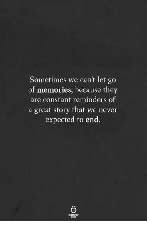 Great Story: Sometimes we can't let go  of  memories, because they  are constant reminders of  a great story that we never  expected to end.