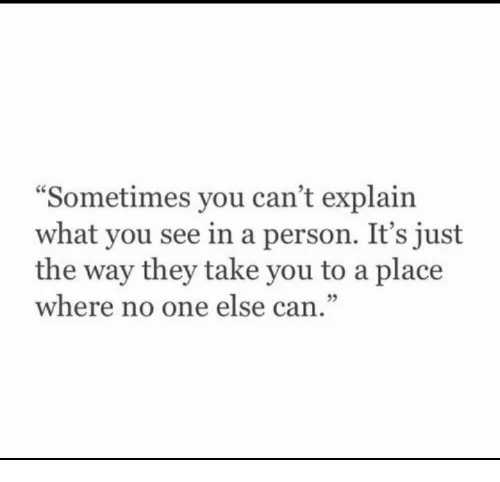 """Can, One, and They: Sometimes you can't explain  what you see in a person. It's just  the way they take you to a place  where no one else can.""""  05"""