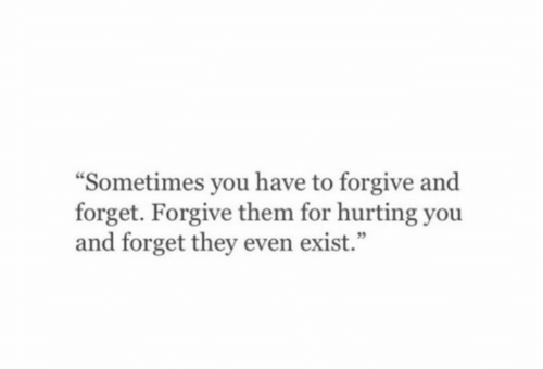 Them, They, and You: Sometimes you have to forgive and  forget. Forgive them for hurting you  and forget they even exist.""
