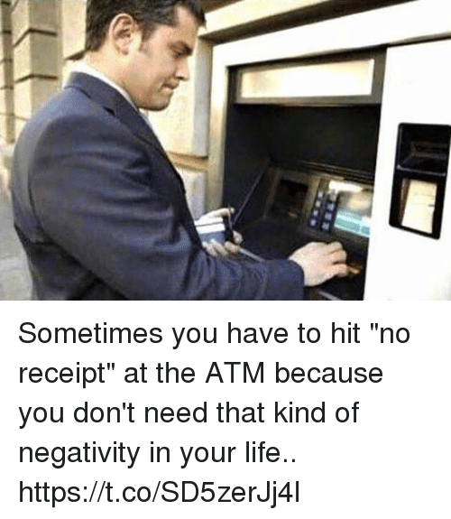 "♂: Sometimes you have to hit ""no receipt"" at the ATM because you don't need that kind of negativity in your life.. https://t.co/SD5zerJj4l"