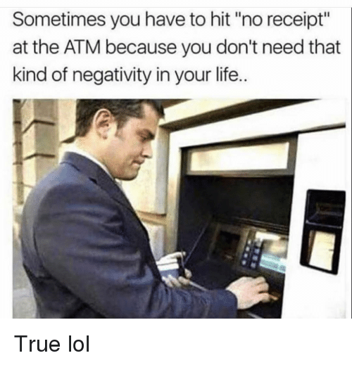 """Funny, Life, and Lol: Sometimes you have to hit """"no receipt""""  at the ATM because you don't need that  kind of negativity in your life.. True lol"""