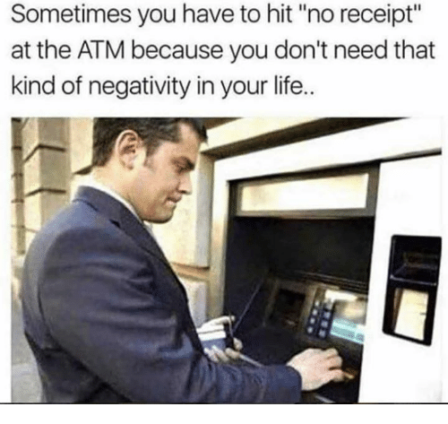 """Dank, Life, and Receipt: Sometimes you have to hit """"no receipt""""  at the ATM because you don't need that  kind of negativity in your life.."""