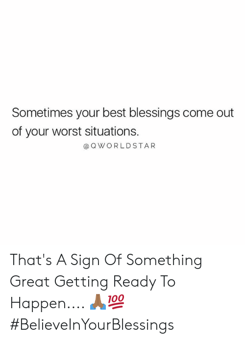Worldstar, Best, and Blessings: Sometimes your best blessings come out  of your worst situations.  Q WORLDSTAR That's A Sign Of Something Great Getting Ready To Happen.... 🙏🏾💯 #BelieveInYourBlessings