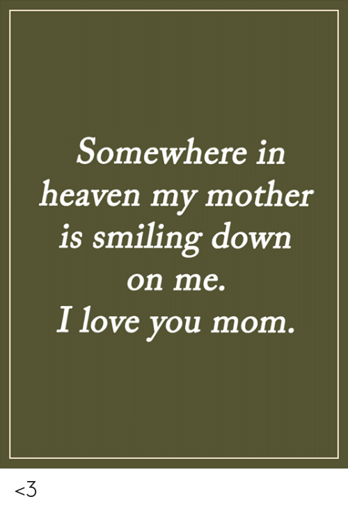 Heaven, Love, and Memes: Somewhere in  heaven my mother  is smiling down  on me.  I love you mom. <3