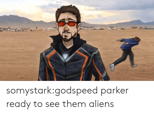Aliens: somystark:godspeed parker ready to see them aliens