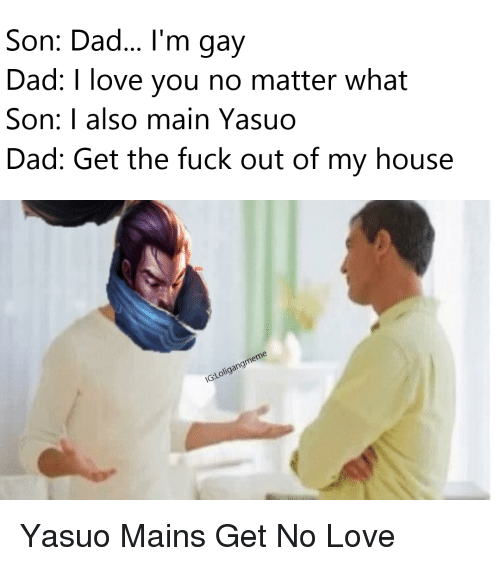 Son Dadim Gay Dad I Love You No Matter What Son I Also Main Yasuo