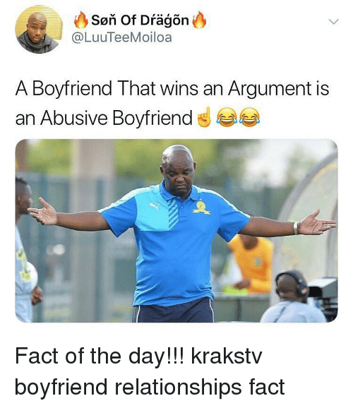 Memes, Relationships, and Boyfriend: Son of D  @LuuTeeMoiloa  A Boyfriend That wins an Argument is  an Abusive Boyfriend Fact of the day!!! krakstv boyfriend relationships fact