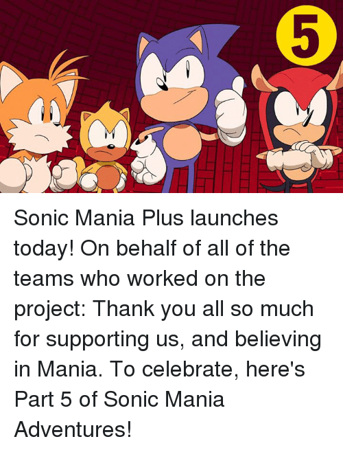 Dank, Thank You, and Sonic: Sonic Mania Plus launches today! On behalf of all of the teams who worked on the project: Thank you all so much for supporting us, and believing in Mania.  To celebrate, here's Part 5 of Sonic Mania Adventures!