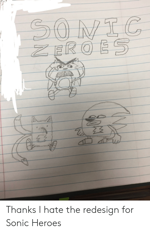 zeroes: SONIC  ZEROES Thanks I hate the redesign for Sonic Heroes