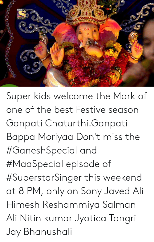 Indianpeoplefacebook: SONY  E  TELEVINION Super kids welcome the Mark of one of the best Festive season Ganpati Chaturthi.Ganpati Bappa Moriyaa Don't miss the #GaneshSpecial and #MaaSpecial episode of #SuperstarSinger this weekend at 8 PM, only on Sony Javed Ali Himesh Reshammiya Salman Ali  Nitin kumar Jyotica Tangri Jay Bhanushali