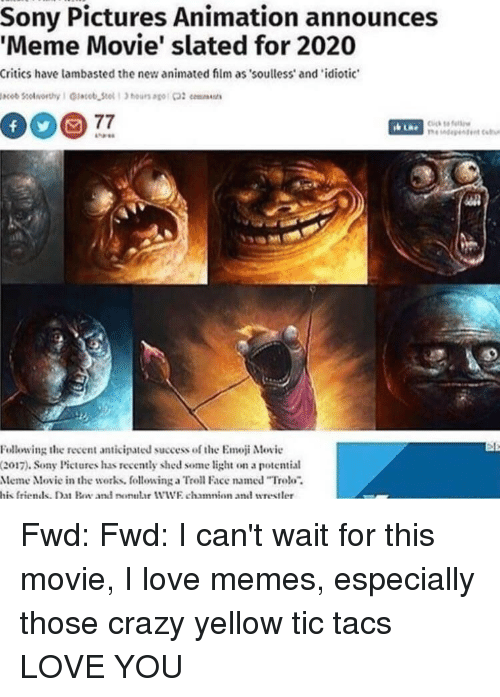 """troll faces: Sony Pictures Animation announces  Meme Movie' slated for 2020  Critics have lambasted the new animated film as soulless and idiotic  Following the recent anticipated success of theEm Movie  (2017). Sony Pictures has recently shed some light on a potential  Meme Movie in the works, following a Troll Face named """"Trolls"""",  his friends, Dat Boy and nonular WWE chamnion andd wrestler"""