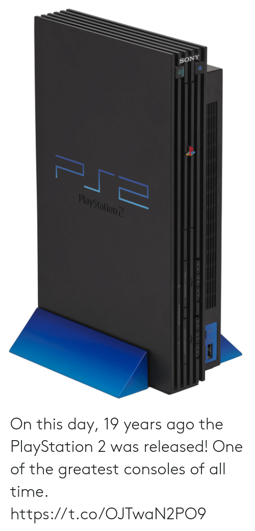 PlayStation: SONY  PlayStation  C  I On this day, 19 years ago the PlayStation 2 was released! One of the greatest consoles of all time. https://t.co/OJTwaN2PO9
