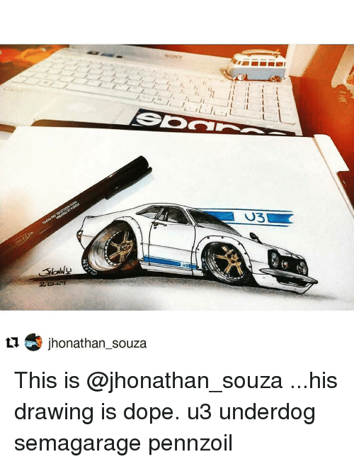 Dope, Memes, and 🤖: SOO  jhonathan Souza This is @jhonathan_souza ...his drawing is dope. u3 underdog semagarage pennzoil