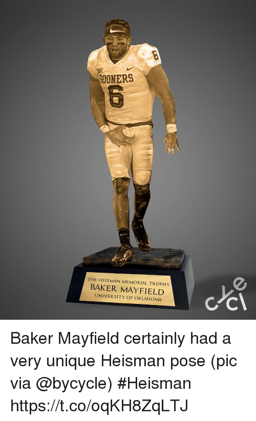 Baker Mayfield: SOONERS  THE HEISMAN MEMORIAL TROPHY  BAKER MAYFIELD  UNIVERSITY OF OKLAHOMA Baker Mayfield certainly had a very unique Heisman pose   (pic via @bycycle) #Heisman https://t.co/oqKH8ZqLTJ