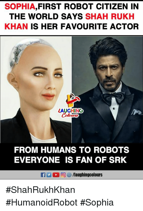 shah rukh khan: SOPHIA,FIRST ROBOT CITIZEN IN  THE WORLD SAYS SHAH RUKH  KHAN IS HER FAVOURITE ACTOR  AUGHING  FROM HUMANS TO ROBOTS  EVERYONE IS FAN OF SRK #ShahRukhKhan #HumanoidRobot #Sophia