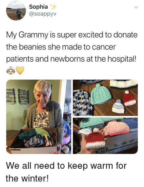 Winter, Cancer, and Hospital: Sophia  @soappyv  My Grammy is super excited to donate  the beanies she made to cancer  patients and newborns at the hospital We all need to keep warm for the winter!