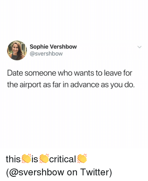 Memes, Twitter, and Date: Sophie Vershbow  @svershbow  Date someone who wants to leave for  the airport as far in advance as you do. this👏is👏critical👏 (@svershbow on Twitter)