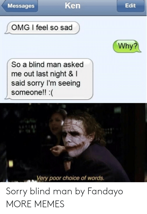 blind man: Sorry blind man by Fandayo MORE MEMES