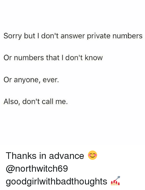 Memes, Sorry, and 🤖: Sorry but I don't answer private numbers  Or numbers that I don't know  Or anyone, ever.  Also, don't call me Thanks in advance 😊 @northwitch69 goodgirlwithbadthoughts 💅🏼