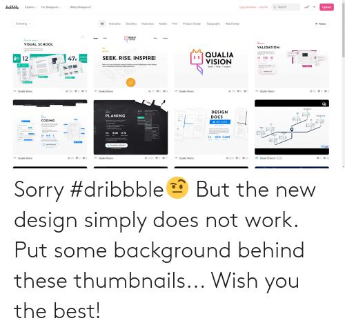 Dribbble: Sorry #dribbble🤨 But the new design simply does not work. Put some background behind these thumbnails... Wish you the best!