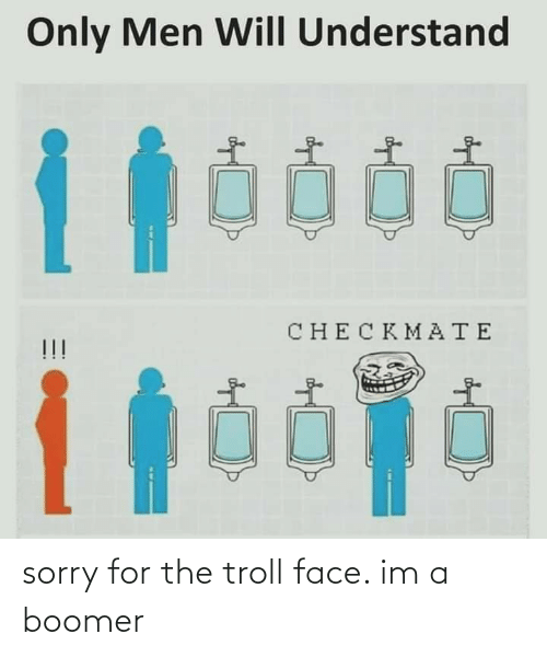 Reddit, Sorry, and Troll: sorry for the troll face. im a boomer