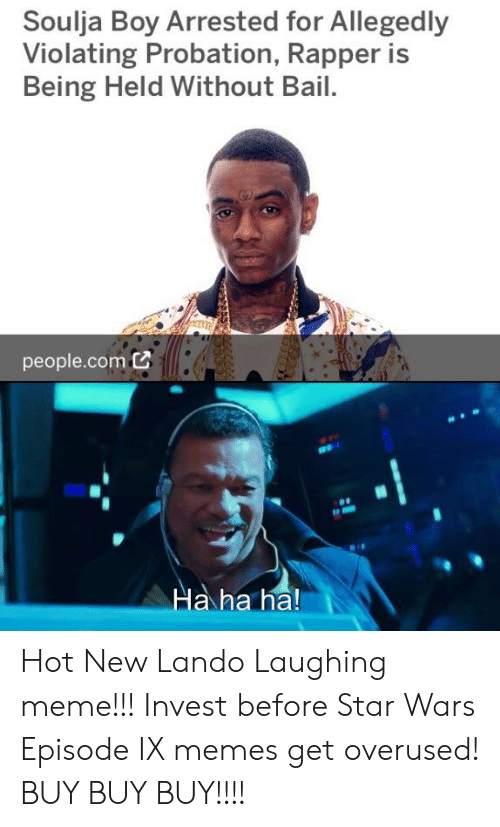 Meme, Memes, and Soulja Boy: Soulja Boy Arrested for Allegedly  Violating Probation, Rapper is  Being Held Without Bail.  people.comC  Ha ha ha! Hot New Lando Laughing meme!!! Invest before Star Wars Episode IX memes get overused! BUY BUY BUY!!!!