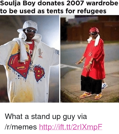"""Memes, Soulja Boy, and Http: Soulja Boy donates 2007 wardrobe  to be used as tents for refugees <p>What a stand up guy via /r/memes <a href=""""http://ift.tt/2rIXmpF"""">http://ift.tt/2rIXmpF</a></p>"""