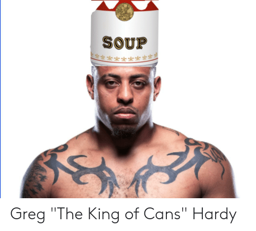 """King, Soup, and Greg: SOUP Greg """"The King of Cans"""" Hardy"""