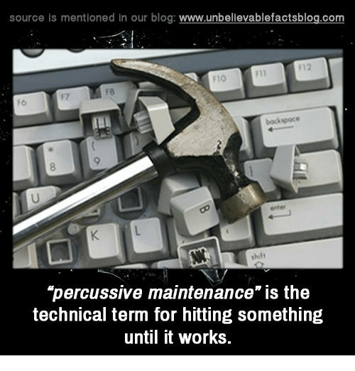 "backspace: source Is mentioned In our blog  www.unbelievablefactsblog.com  F12  F8  backspace  ""percussive maintenance"" is the  technical term for hitting something  until it works."