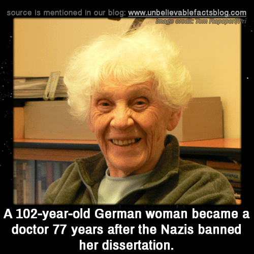 Doctor, Memes, and Blog: source is mentioned in our blog: www.unbellevablefactsblog.com  TI  A 102-year-old German woman became a  doctor 77 years after the Nazis banned  her dissertation.