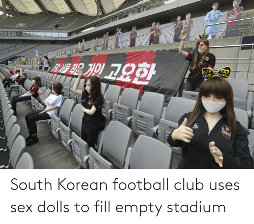 Sex: South Korean football club uses sex dolls to fill empty stadium