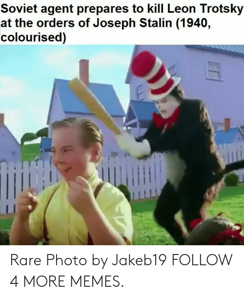 Dank, Memes, and Reddit: Soviet agent prepares to kill Leon Trotsky  at the orders of Joseph Stalin (1940,  colourised) Rare Photo by Jakeb19 FOLLOW 4 MORE MEMES.