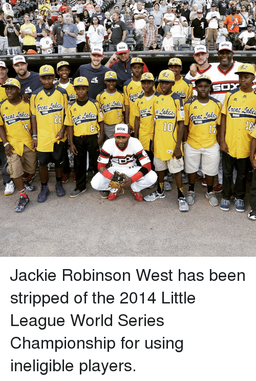 Sports, Jackie Robinson, and World: Sox  ecat  SOX  10/  SOX  Makc  acat Jackie Robinson West has been stripped of the 2014 Little League World Series Championship for using ineligible players.