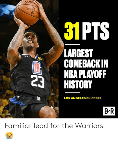 Los Angeles Clippers, Nba, and Clippers: SP  31PTS  LARGEST  COMEBACKIN  NBA PLAYOFF  HISTORY  LOS ANGELES CLIPPERS  B-R Familiar lead for the Warriors 😭