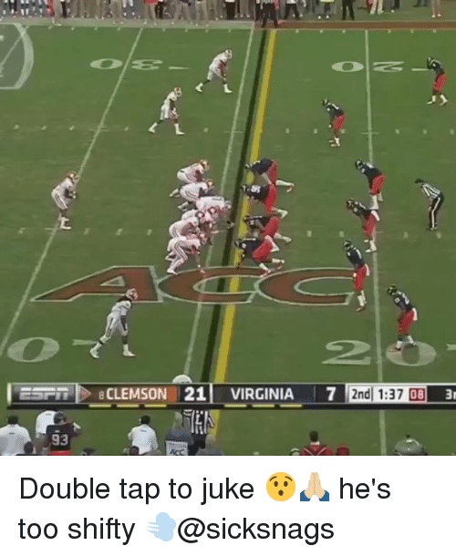 juked: SP  BCLEMSON 21 VIRGINIA 7 2nd 1:37 093  IS  93 Double tap to juke 😯🙏🏼 he's too shifty 💨@sicksnags