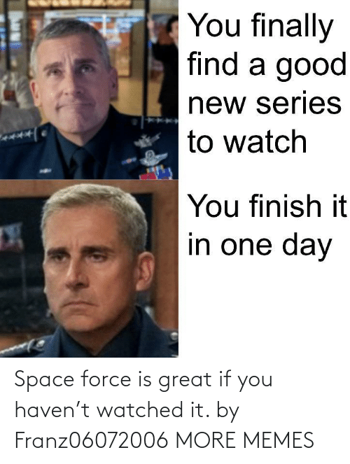great: Space force is great if you haven't watched it. by Franz06072006 MORE MEMES