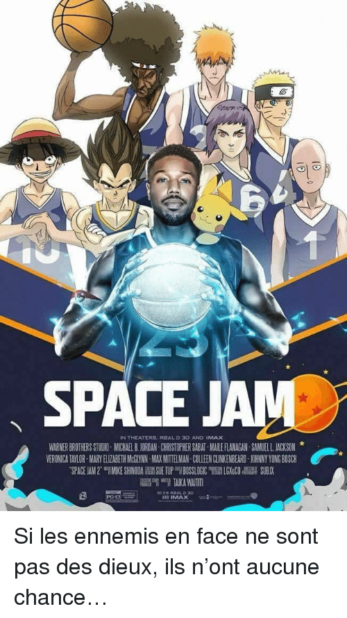 Imax, Michael B. Jordan, and Jordan: SPACE J  IN THEATERS, REALD 3D AND IMAX  WARNER BROTHERS STUDIO-MICHAEL B,JORDAN CHRISTOPHER SABAT-MAILE FLANAGAN SAMUELL JACKSON  VERONIGA TAYLOR-MARY ELIZABETH MGLYNN-MAX MITTELMAN COLLEEN CLINKENBEARD JOHNNY YONG BOSCH  -SPACE IAM 2. MIKE SHINODA SUE TU BOSSLOGIC RES I İGAC0.2N칡 SUBIX  AND IMAX Si les ennemis en face ne sont pas des dieux, ils n'ont aucune chance…