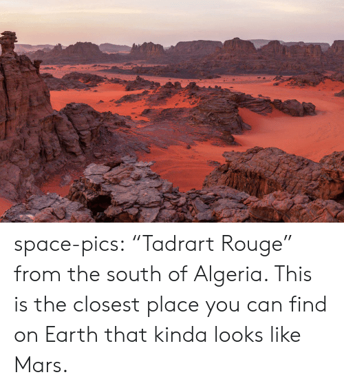 "Tumblr, Blog, and Earth: space-pics:  ""Tadrart Rouge"" from the south of Algeria. This is the closest place you can find on Earth that kinda looks like Mars."