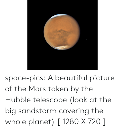 Beautiful, Taken, and Tumblr: space-pics:  A beautiful picture of the Mars taken by the Hubble telescope (look at the big sandstorm covering the whole planet) [ 1280 X 720 ]