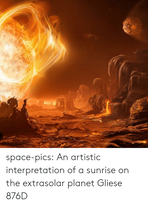 Sunrise: space-pics:  An artistic interpretation of a sunrise on the extrasolar planet Gliese 876D