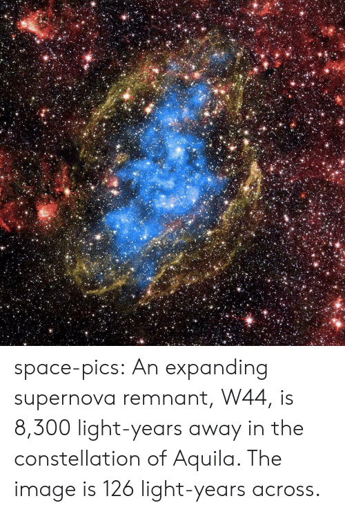 Tumblr, Blog, and Http: space-pics:  An expanding supernova remnant, W44, is 8,300 light-years away in the constellation of Aquila. The image is 126 light-years across.