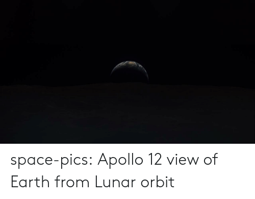 Tumblr, Apollo, and Blog: space-pics:  Apollo 12 view of Earth from Lunar orbit