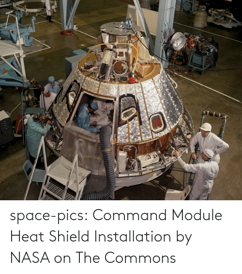 NASA: space-pics:  Command Module Heat Shield Installation by NASA on The Commons