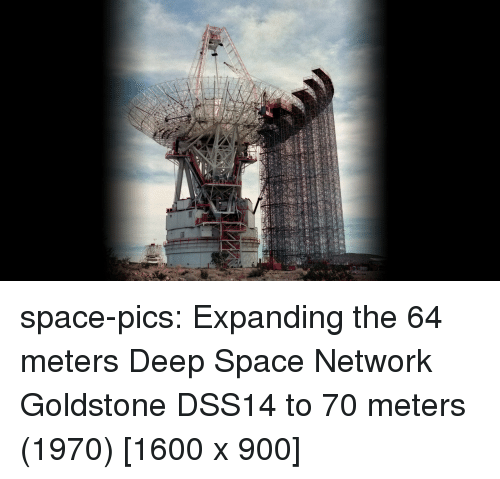 Tumblr, Blog, and Http: space-pics:  Expanding the 64 meters Deep Space Network Goldstone DSS14 to 70 meters (1970) [1600 x 900]