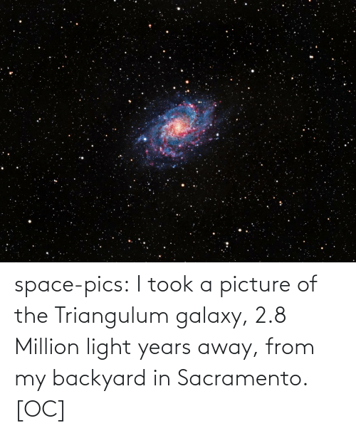 pics: space-pics:  I took a picture of the Triangulum galaxy, 2.8 Million light years away, from my backyard in Sacramento. [OC]