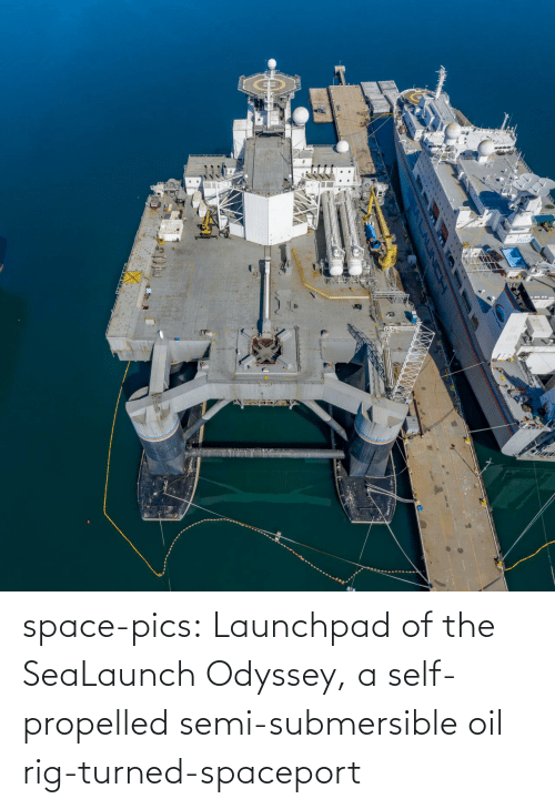 oil: space-pics:  Launchpad of the SeaLaunch Odyssey, a self-propelled semi-submersible oil rig-turned-spaceport