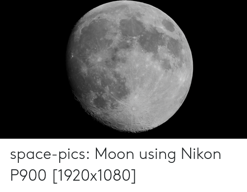 Nikon: space-pics:  Moon using Nikon P900 [1920x1080]