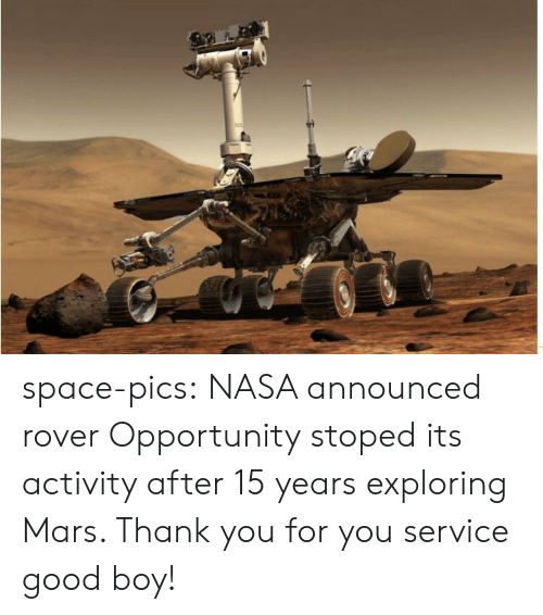 Nasa, Tumblr, and Thank You: space-pics:  NASA announced rover Opportunity stoped its activity after 15 years exploring Mars. Thank you for you service good boy!