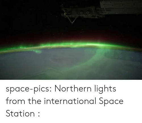 Tumblr, Blog, and Http: space-pics:  Northern lights from the international Space Station :